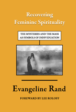 Recovering Feminine Spirituality: The Mysteries and the Mass as Symbols of Individuation, a book by Dr. Evangeline M. L. Rand