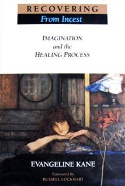Recovering from Incest: Imagination and the Healing Process, book by Dr. Evangeline M. L. Rand
